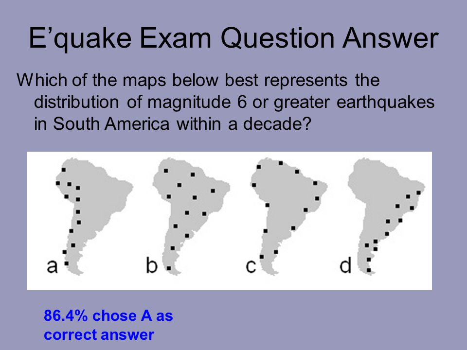 E'quake Exam Question Answer Which of the maps below best represents the distribution of magnitude 6 or greater earthquakes in South America within a decade.