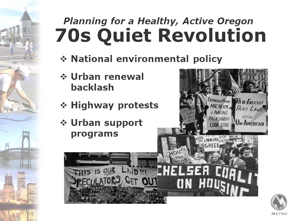Planning for a Healthy, Active Oregon 70s Quiet Revolution  National environmental policy  Urban renewal backlash  Highway protests  Urban support programs
