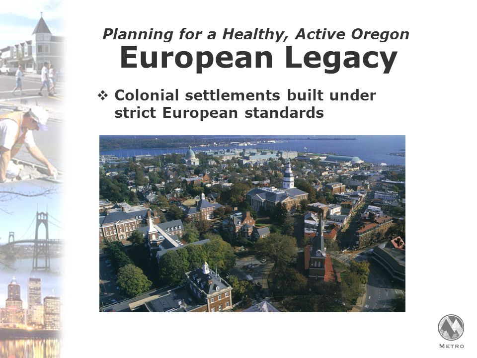 Planning for a Healthy, Active Oregon  American independence brings distrust in government planning  First elected leaders are farmers who embrace an agrarian morality as healthy living  Cities represent a tiny part of a largely agrarian society Post-Colonial