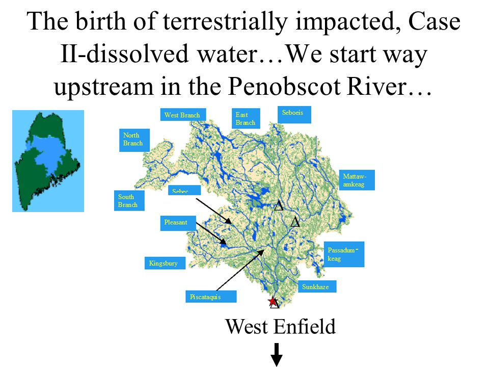The birth of terrestrially impacted, Case II-dissolved water…We start way upstream in the Penobscot River…    West Enfield