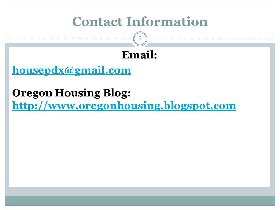 Contact Information Email: housepdx@gmail.com Oregon Housing Blog: http://www.oregonhousing.blogspot.com http://www.oregonhousing.blogspot.com 2
