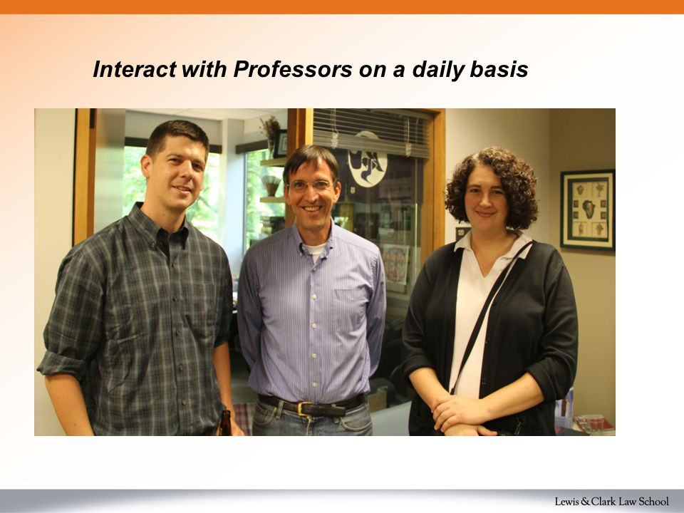 Interact with Professors on a daily basis Gain Real World Experience Interact with Professors