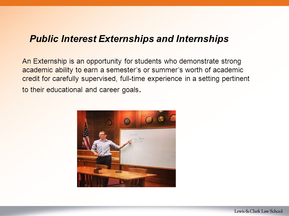 An Externship is an opportunity for students who demonstrate strong academic ability to earn a semester's or summer's worth of academic credit for carefully supervised, full-time experience in a setting pertinent to their educational and career goals.