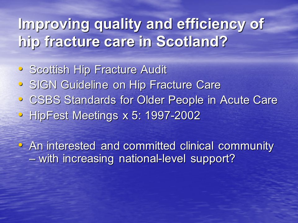 Improving quality and efficiency of hip fracture care in Scotland.