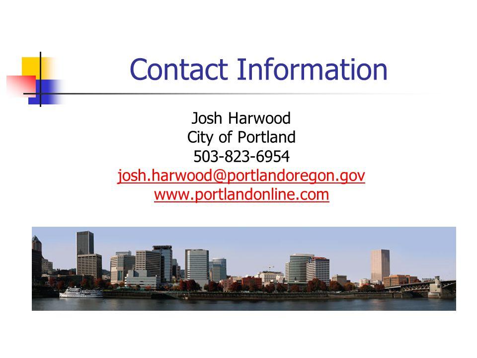 Contact Information Josh Harwood City of Portland 503-823-6954 josh.harwood@portlandoregon.gov www.portlandonline.com