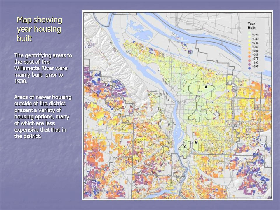 Map showing year housing built The gentrifying areas to the east of the Willamette River were mainly built prior to 1930.