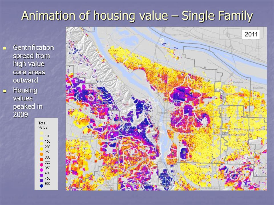 Animation of housing value – Single Family Gentrification spread from high value core areas outward Gentrification spread from high value core areas outward Housing values peaked in 2009 Housing values peaked in 2009