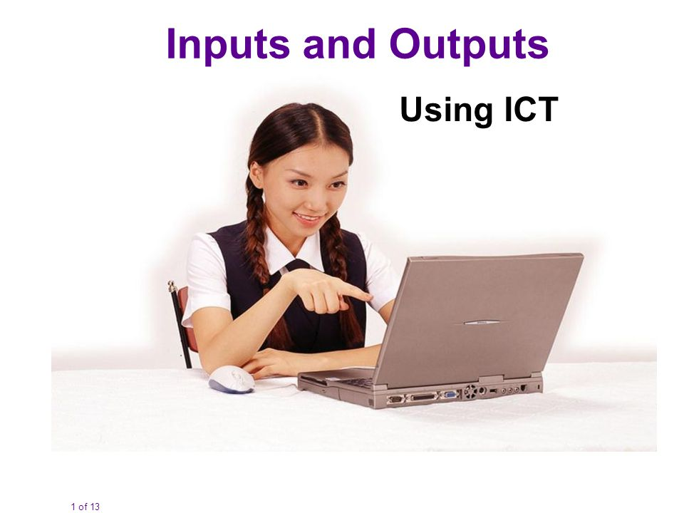 1 of 13 Inputs and Outputs Using ICT