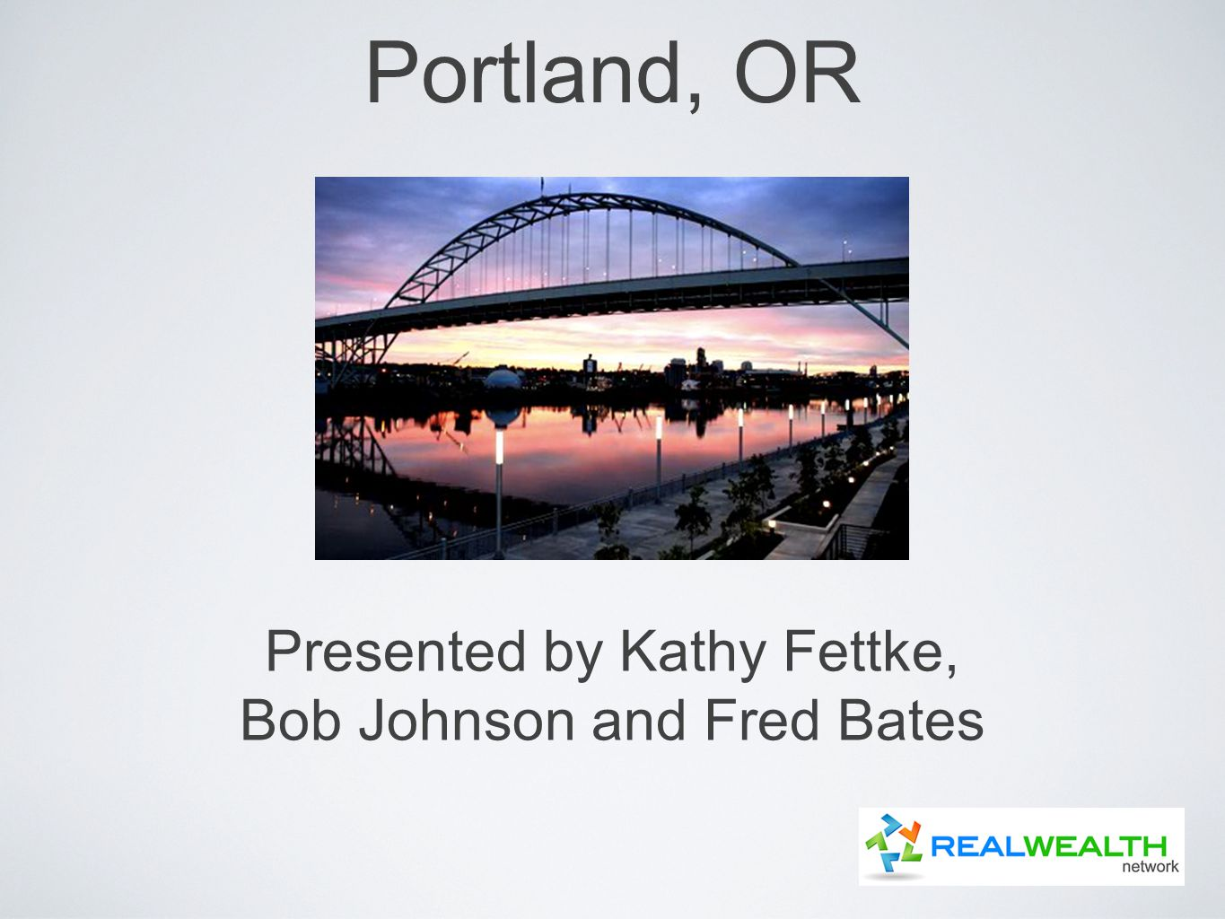Portland, OR Presented by Kathy Fettke, Bob Johnson and Fred Bates