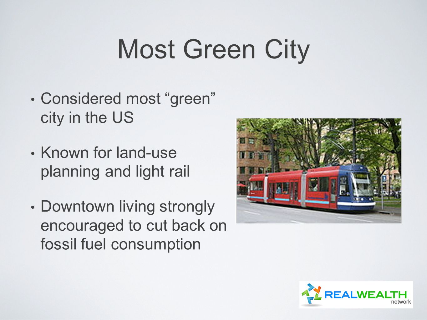Most Green City Considered most green city in the US Known for land-use planning and light rail Downtown living strongly encouraged to cut back on fossil fuel consumption
