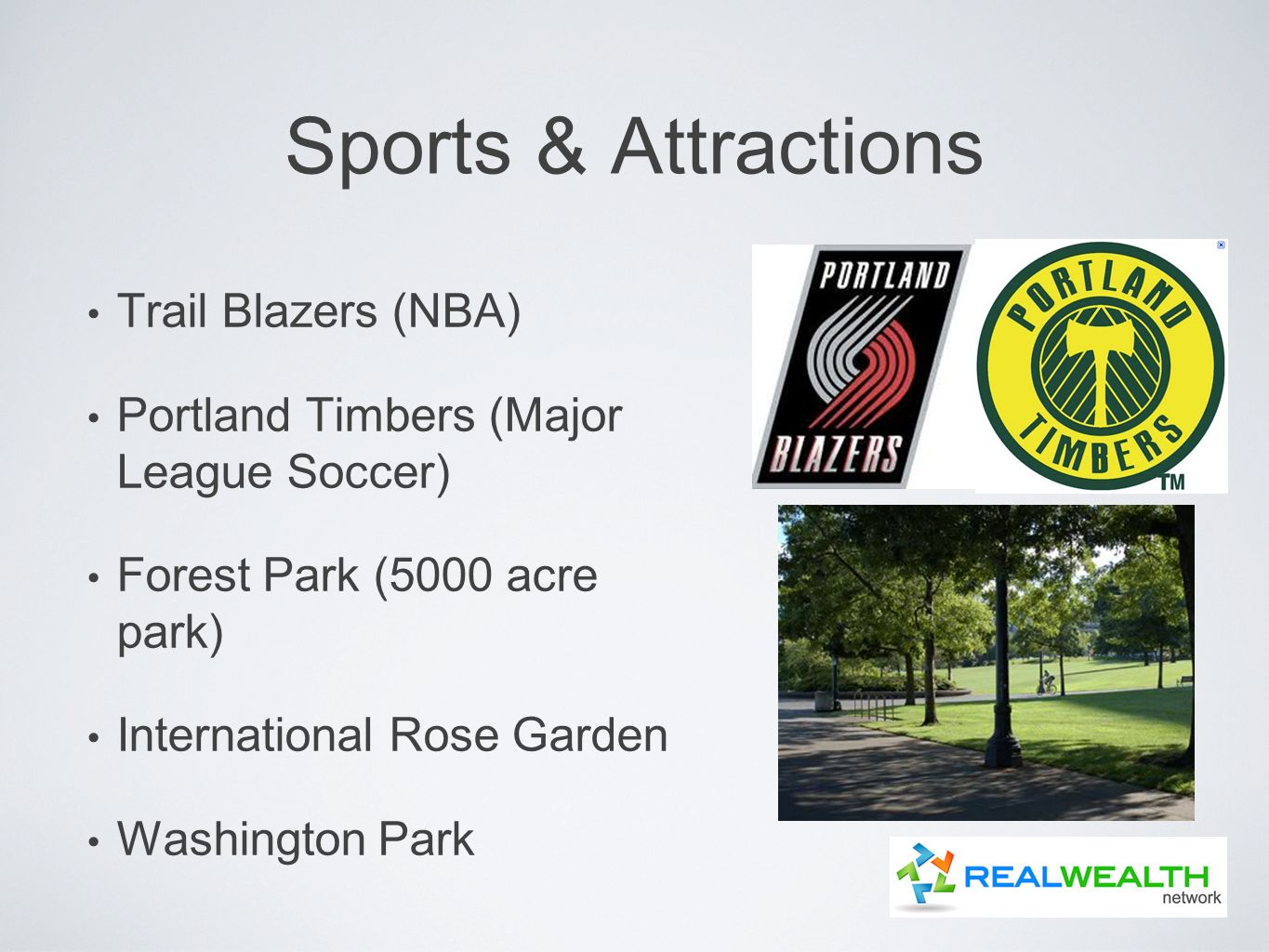 Sports & Attractions Trail Blazers (NBA) Portland Timbers (Major League Soccer) Forest Park (5000 acre park) International Rose Garden Washington Park