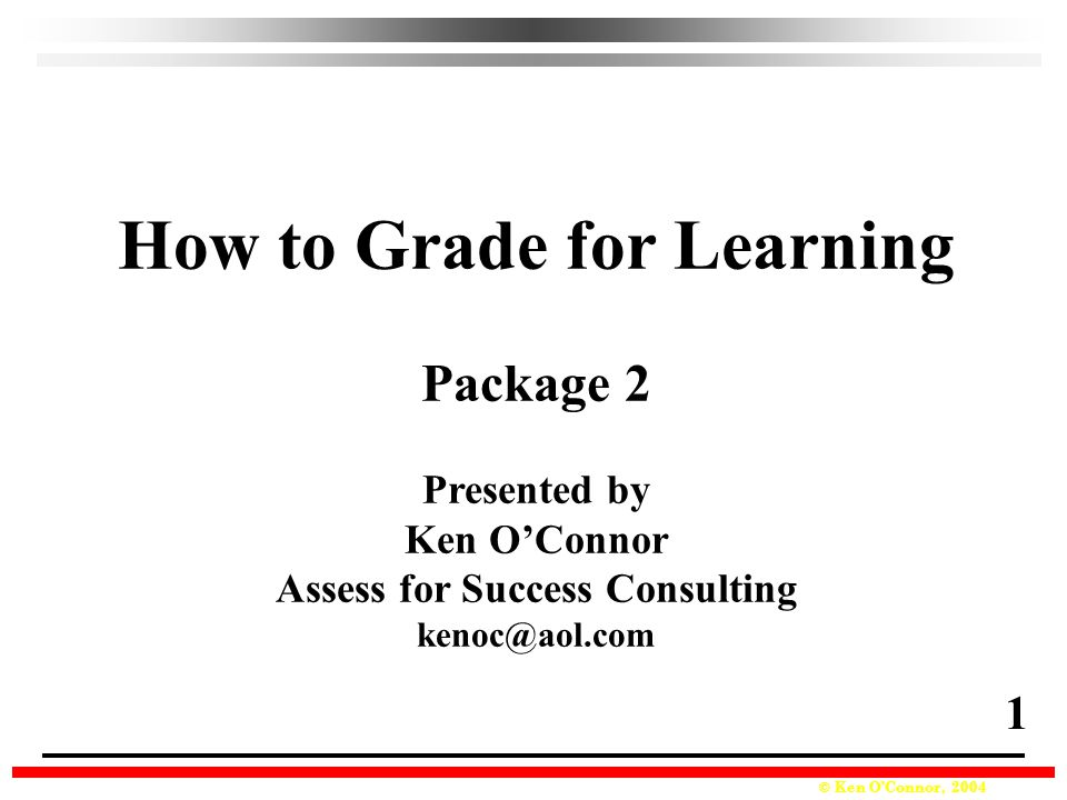 © Ken O'Connor, 2004 Guideline #2a O'Connor, K., How to Grade for Learning, Second Edition, Corwin, 2002, 71 20