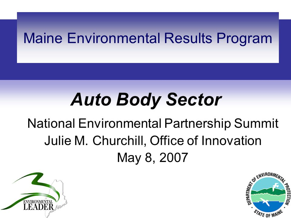 Auto Body Sector Maine Environmental Results Program National Environmental Partnership Summit Julie M.