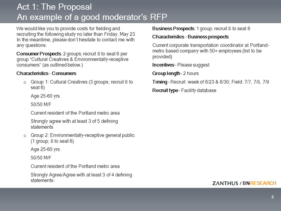 / BNRESEARCH 8 Act 1: The Proposal An example of a good moderator's RFP We would like you to provide costs for fielding and recruiting the following s