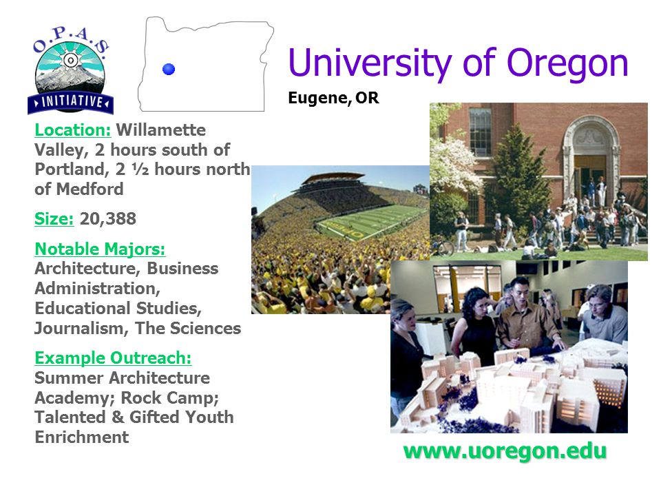 Southern Oregon University Ashland, OR Location: Southwestern Oregon, 20 minutes south of Medford Size: 5,000 Notable Majors: Business, Communication, Art, Criminology, Theatre Arts Example Outreach: Academia Latina; Math League; Brain Bowl; Konaway Nika Tillicum www.sou.edu