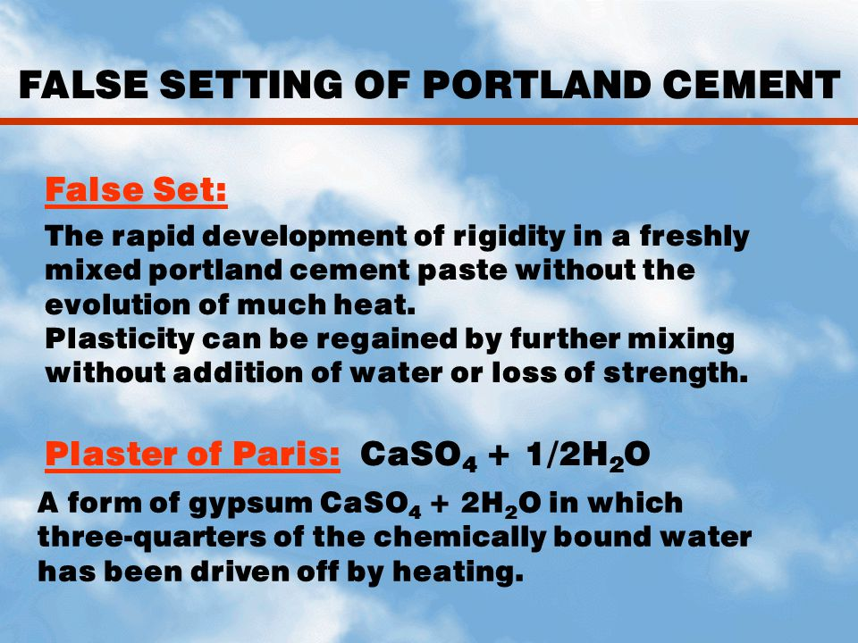 FALSE SETTING OF PORTLAND CEMENT The rapid development of rigidity in a freshly mixed portland cement paste without the evolution of much heat. Plasti