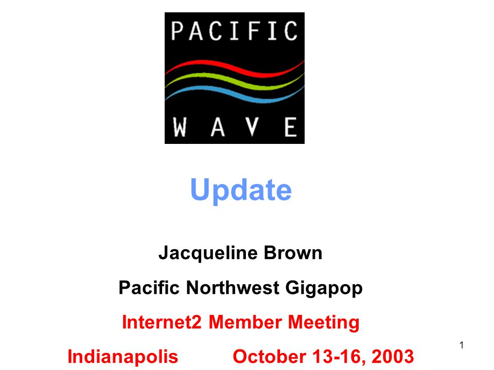 1 Update Jacqueline Brown Pacific Northwest Gigapop Internet2 Member Meeting Indianapolis October 13-16, 2003