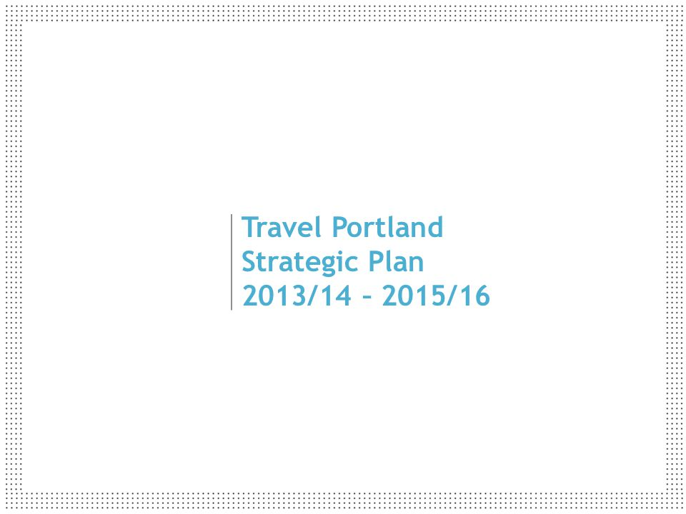 Travel Portland Strategic Plan 2013/14 – 2015/16