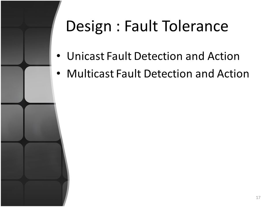 Design : Fault Tolerance Unicast Fault Detection and Action Multicast Fault Detection and Action 17
