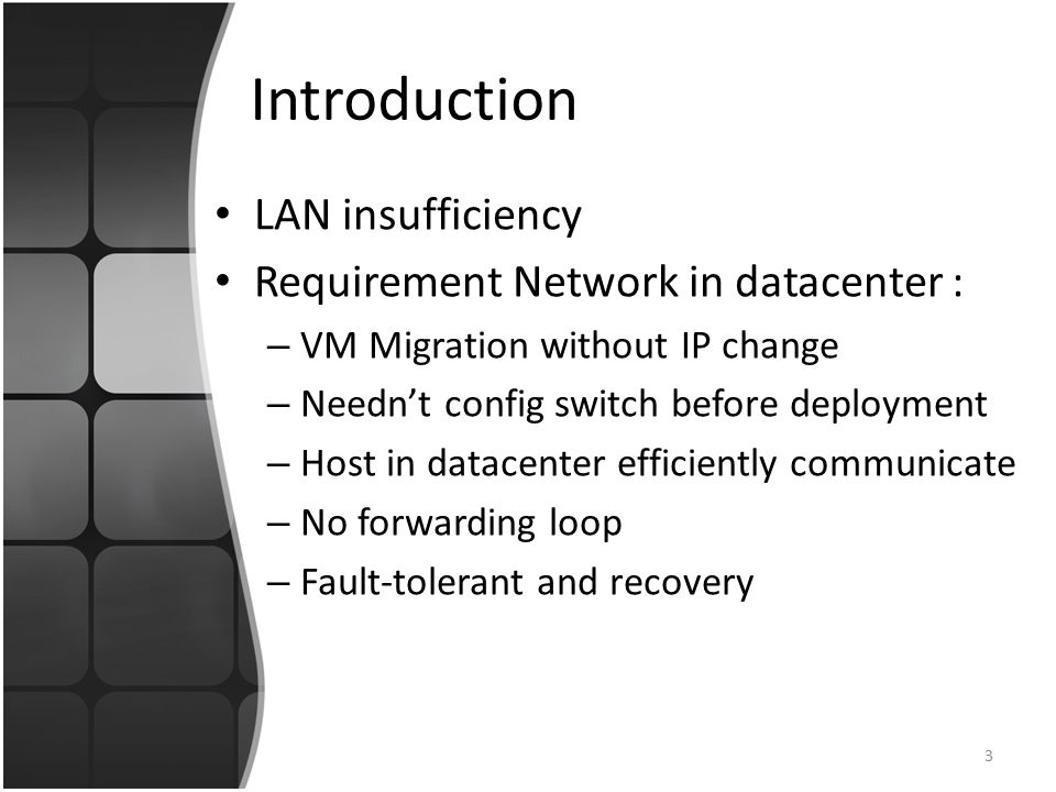 Introduction Layer 2 kind fabric – Layer 3 not workable VM migration with IP change Config switches of subnet and DHCP synchronite TTL method: prevent forwarding loop Prevent routing broadcast 4