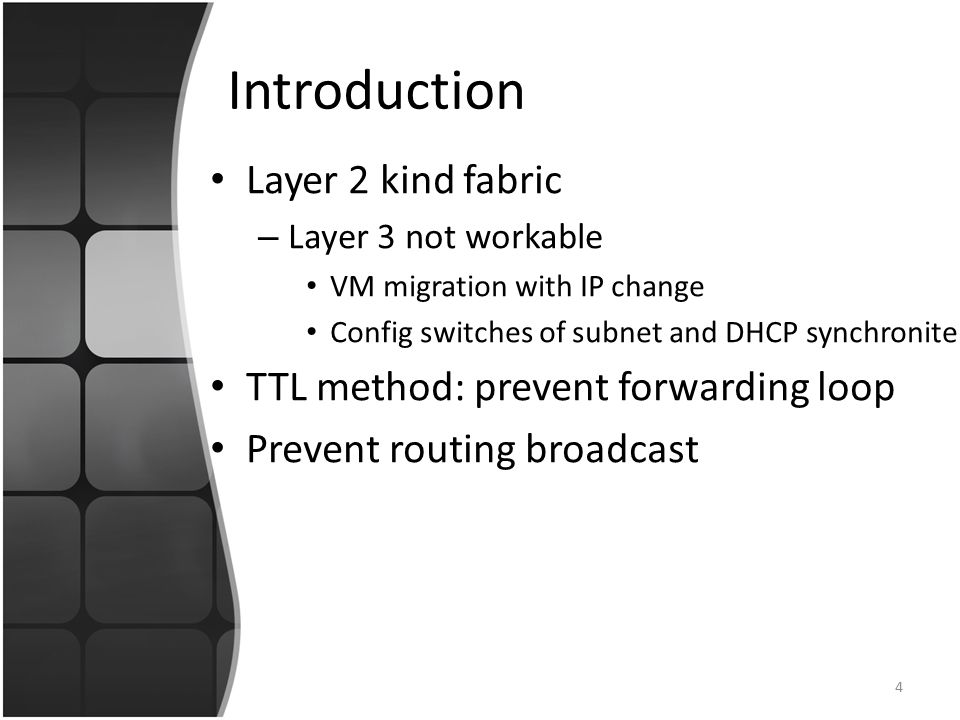 Background:DatacenterNetwork Topology Forwarding – Layer 3 : IP assigned hierachically Broadcast (Failure avoidance, overhead ) Config switch subnet & DHCP syncro.