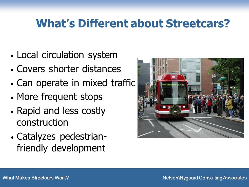 What Makes Streetcars Work. Nelson\Nygaard Consulting Associates What's Different about Streetcars.
