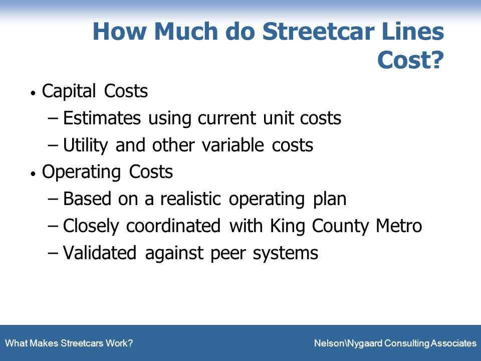 What Makes Streetcars Work. Nelson\Nygaard Consulting Associates How Much do Streetcar Lines Cost.