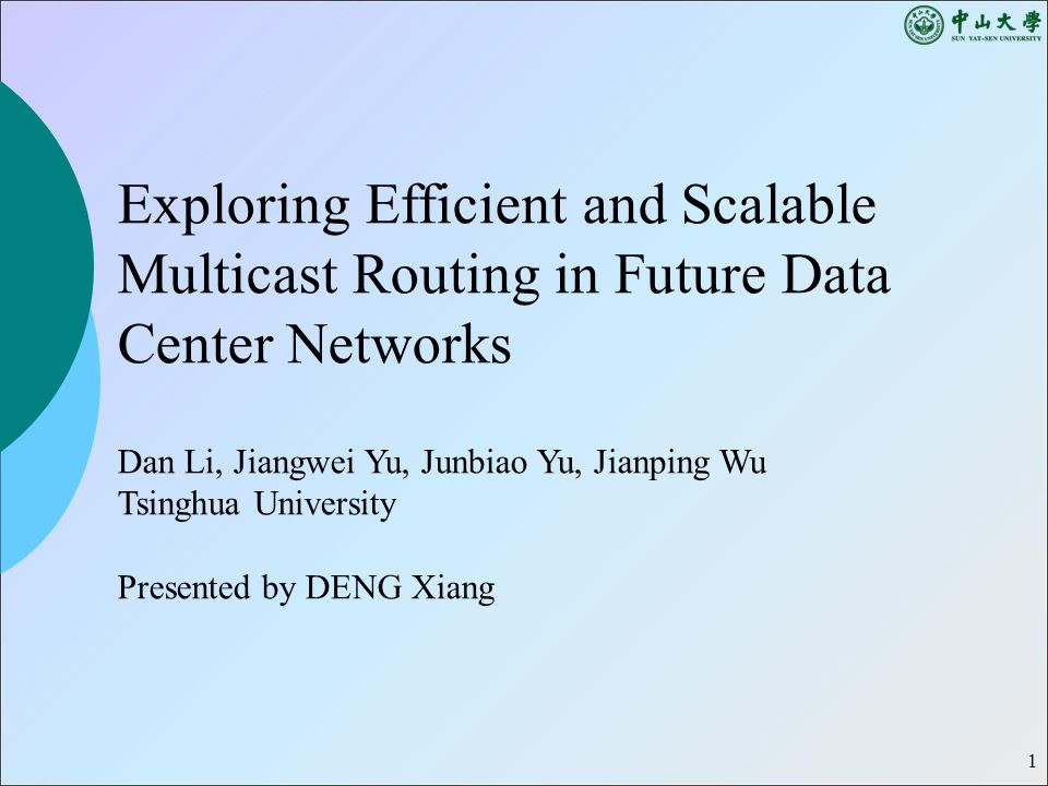 1 Exploring Efficient and Scalable Multicast Routing in Future Data Center Networks Dan Li, Jiangwei Yu, Junbiao Yu, Jianping Wu Tsinghua University Presented by DENG Xiang