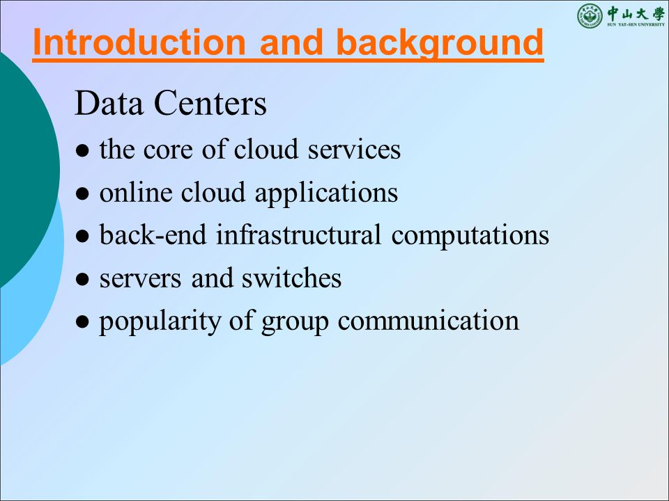 Data Centers the core of cloud services online cloud applications back-end infrastructural computations servers and switches popularity of group communication Introduction and background