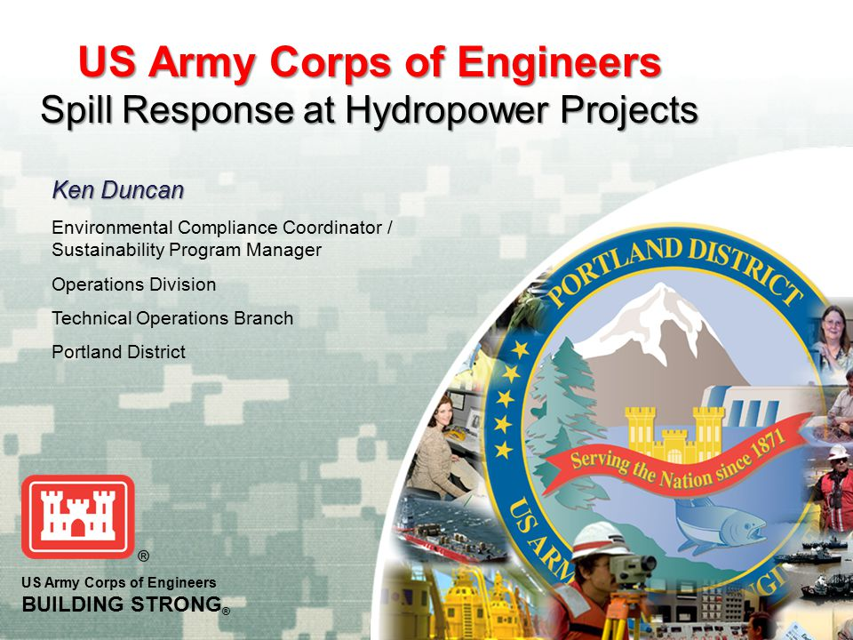 US Army Corps of Engineers BUILDING STRONG ® US Army Corps of Engineers Spill Response at Hydropower Projects Ken Duncan Environmental Compliance Coor