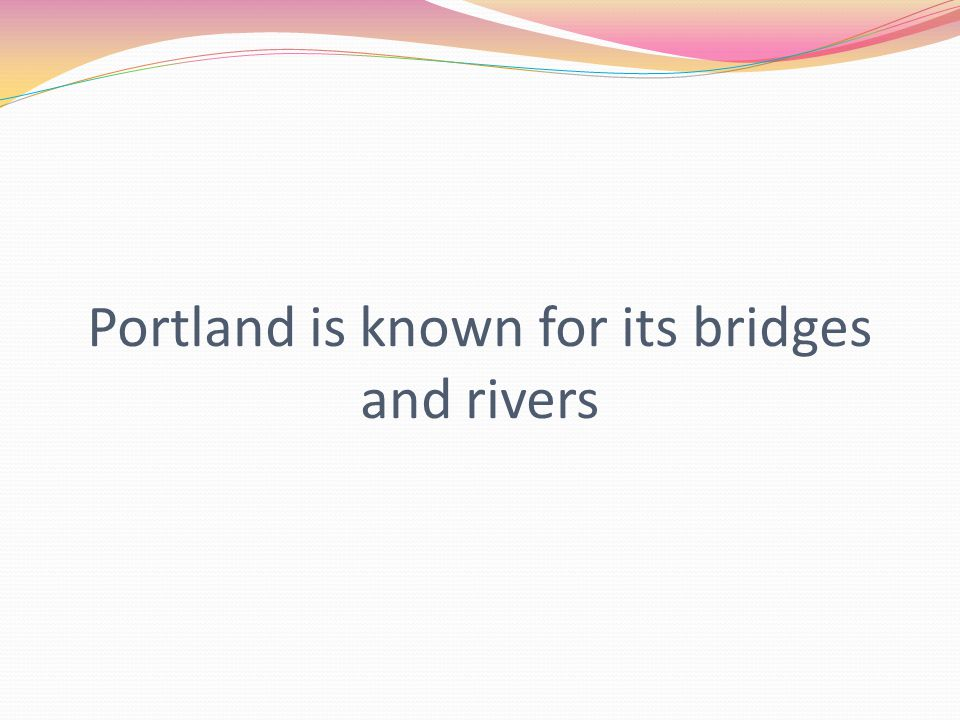 Portland is known for its bridges and rivers