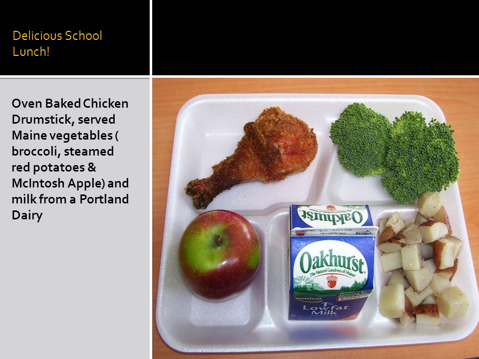 Delicious School Lunch! Oven Baked Chicken Drumstick, served Maine vegetables ( broccoli, steamed red potatoes & McIntosh Apple) and milk from a Portl