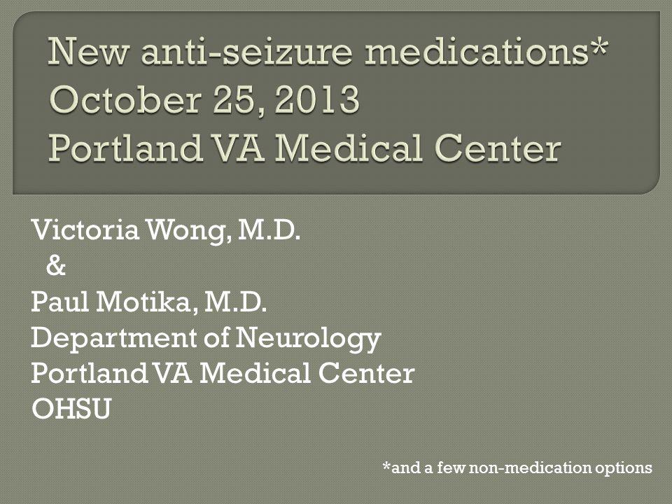 Victoria Wong, M.D. & Paul Motika, M.D. Department of Neurology Portland VA Medical Center OHSU *and a few non-medication options