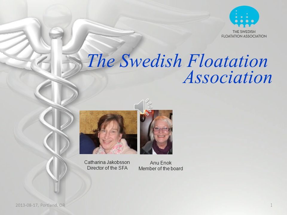 2013-08-17, Portland, OR 1 The Swedish Floatation Association Anu Enok Member of the board Catharina Jakobsson Director of the SFA