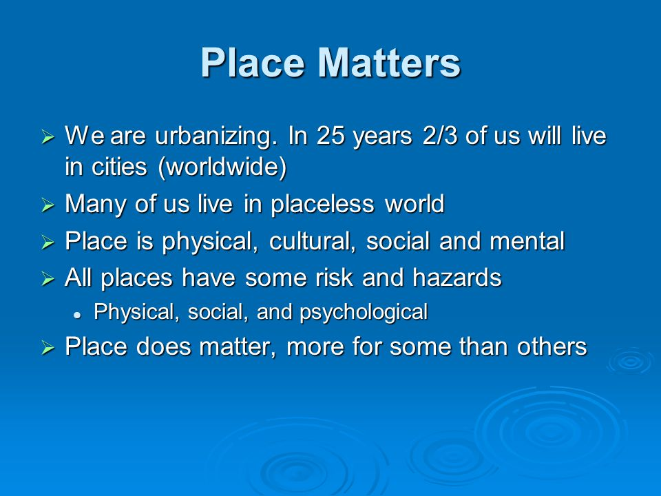 Place Matters  We are urbanizing.