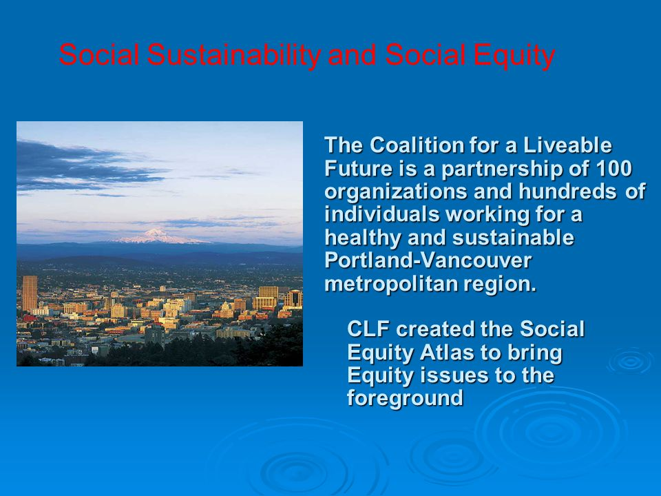 The Coalition for a Liveable Future is a partnership of 100 organizations and hundreds of individuals working for a healthy and sustainable Portland-V