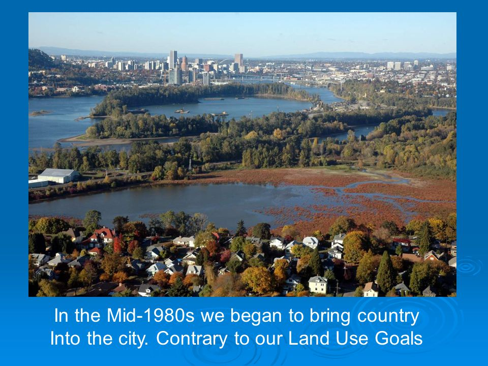 In the Mid-1980s we began to bring country Into the city. Contrary to our Land Use Goals