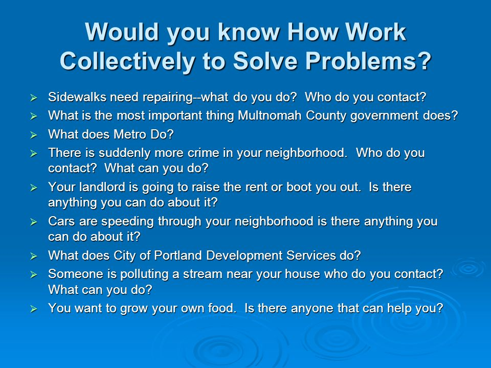 Would you know How Work Collectively to Solve Problems?  Sidewalks need repairing--what do you do? Who do you contact?  What is the most important t