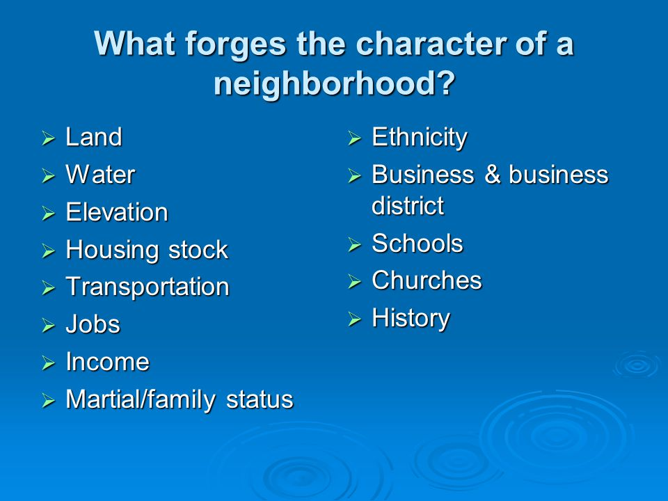 What forges the character of a neighborhood.