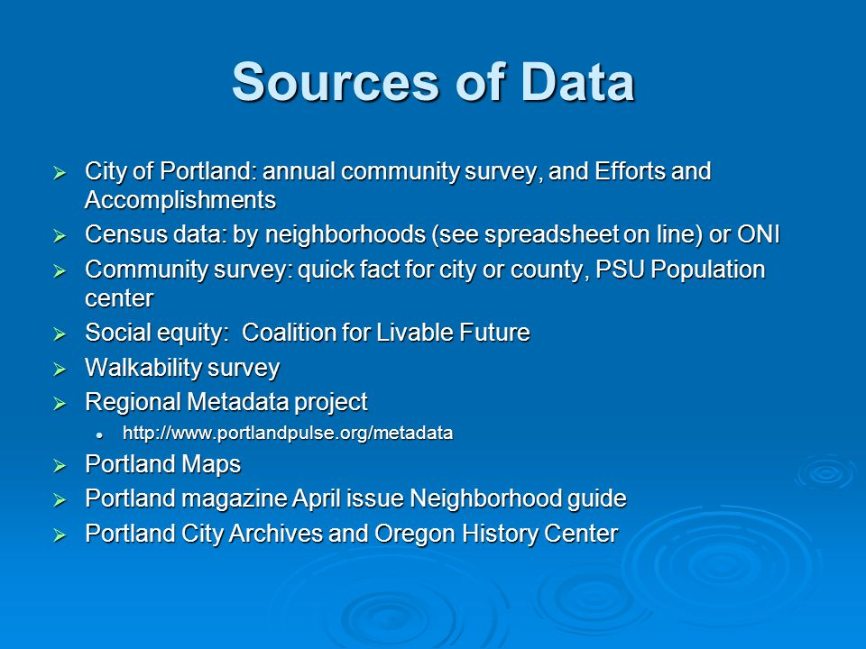 Sources of Data  City of Portland: annual community survey, and Efforts and Accomplishments  Census data: by neighborhoods (see spreadsheet on line)
