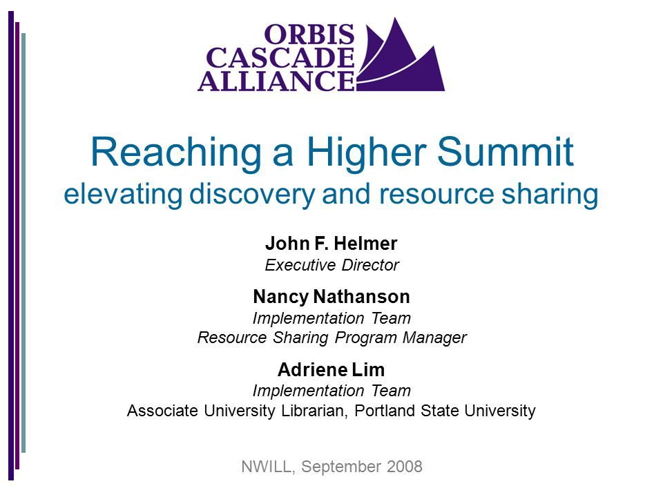 Reaching a Higher Summit elevating discovery and resource sharing John F. Helmer Executive Director Nancy Nathanson Implementation Team Resource Shari