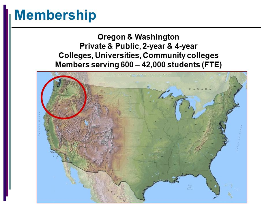 Membership Oregon & Washington Private & Public, 2-year & 4-year Colleges, Universities, Community colleges Members serving 600 – 42,000 students (FTE