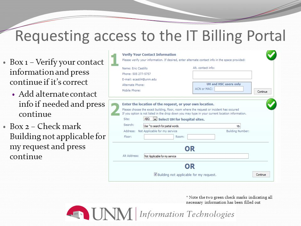 Requesting access to the IT Billing Portal Box 1 – Verify your contact information and press continue if it's correct Add alternate contact info if ne
