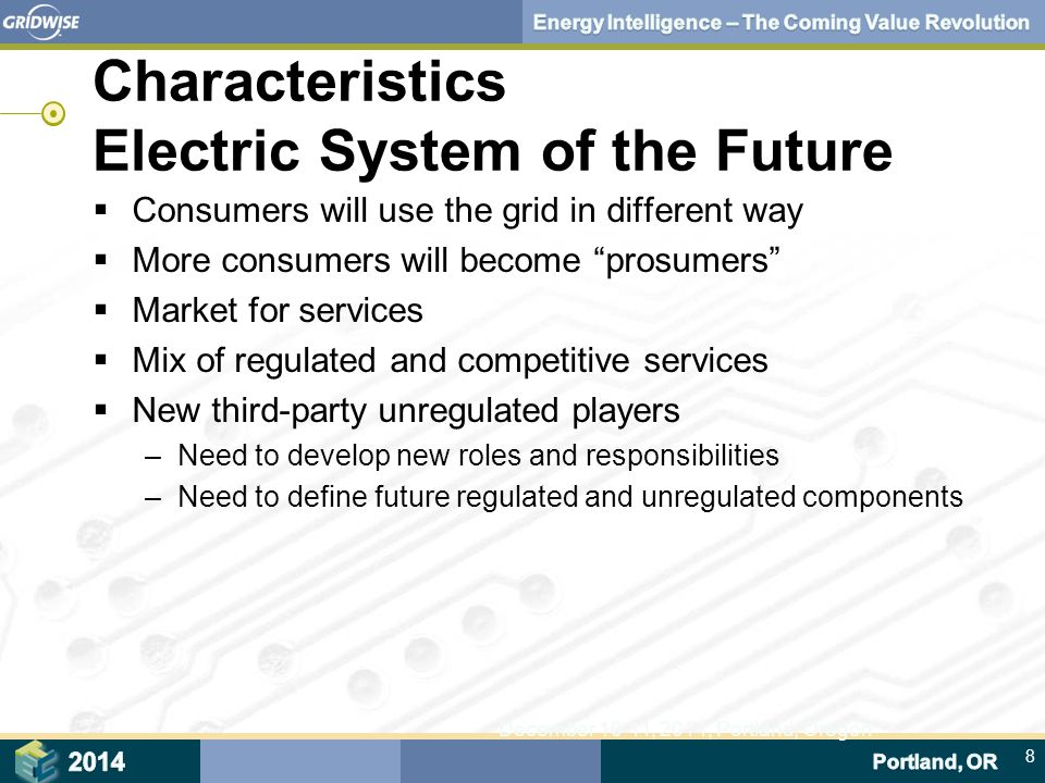 8 December 10-11, 2014, Portland, Oregon Characteristics Electric System of the Future  Consumers will use the grid in different way  More consumers will become prosumers  Market for services  Mix of regulated and competitive services  New third-party unregulated players –Need to develop new roles and responsibilities –Need to define future regulated and unregulated components
