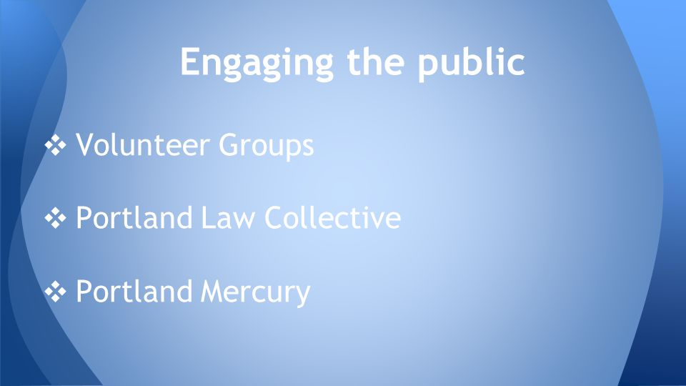 ❖ Volunteer Groups ❖ Portland Law Collective ❖ Portland Mercury Engaging the public