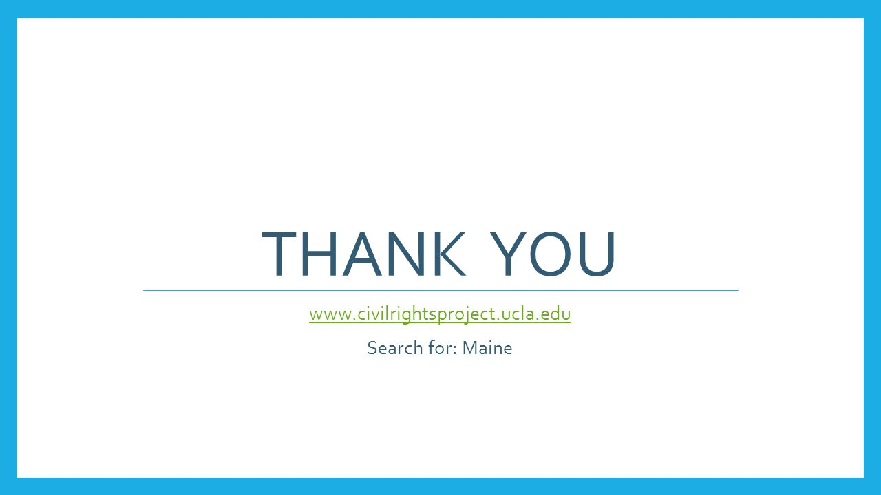 THANK YOU www.civilrightsproject.ucla.edu Search for: Maine