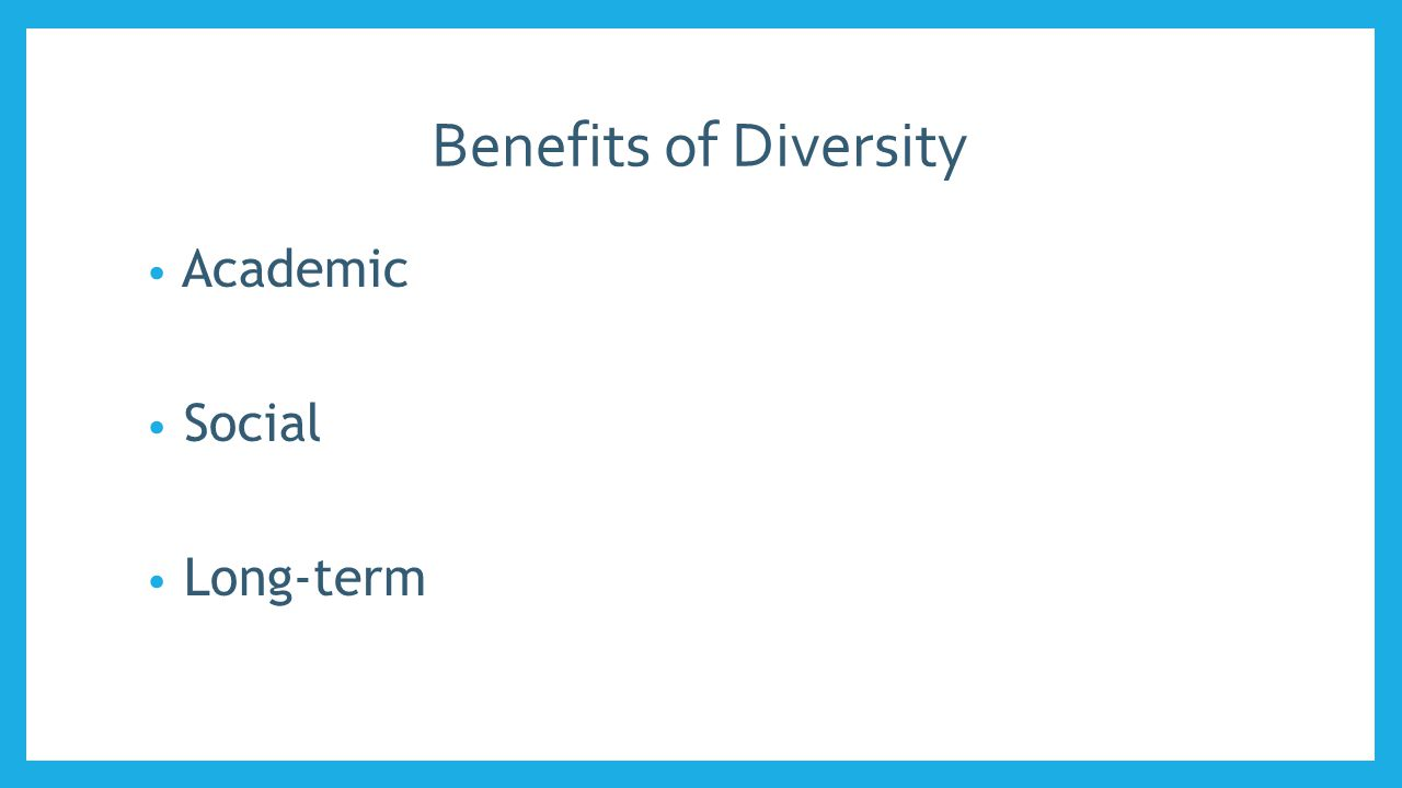 Benefits of Diversity Academic Social Long-term