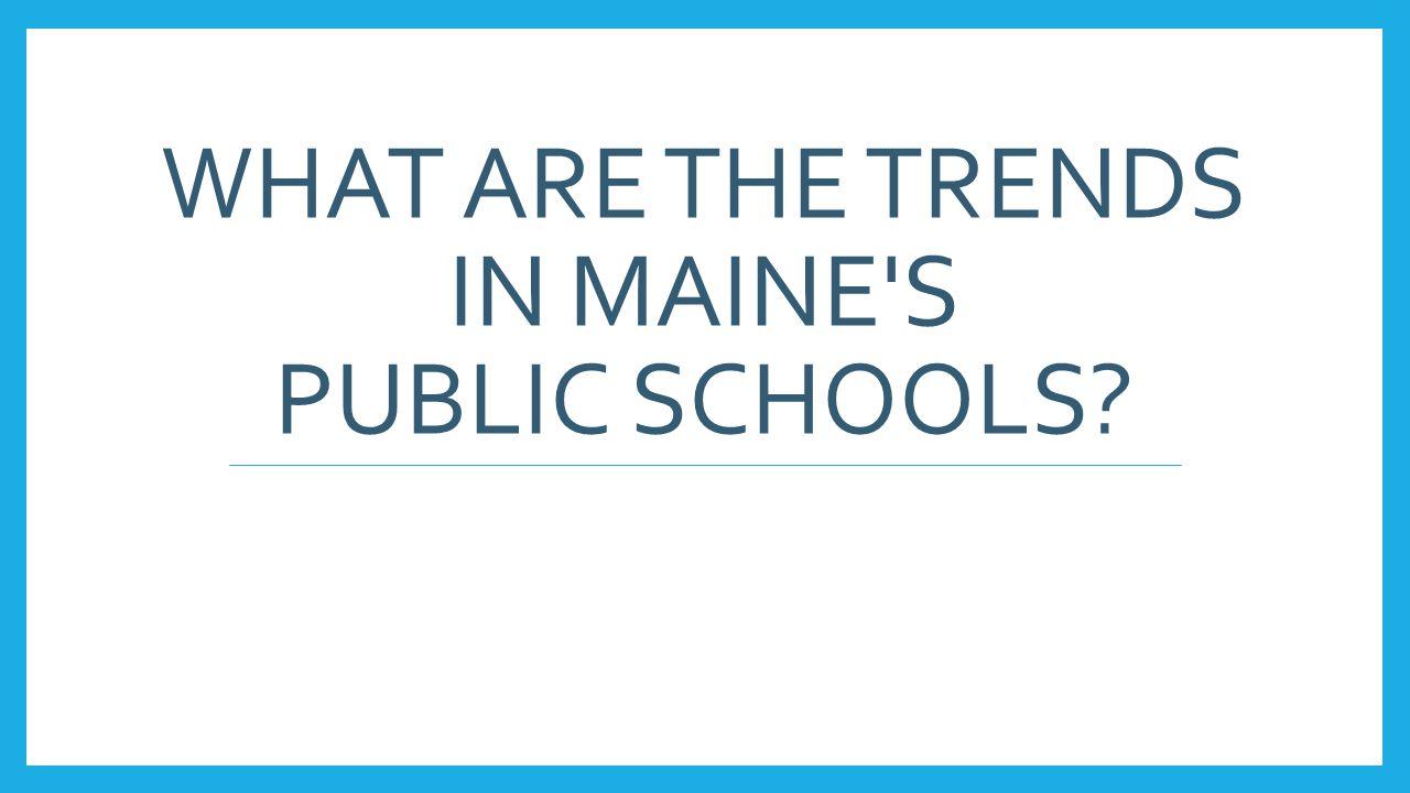 Enrollment Total Enrollment Maine 1989-1990 213,514 1999-2000 209,035 2010-2011 183,427 2012-2013 179,323 Northeast 1989-1990 6,940,135 1999-2000 8,007,804 2010-2011 7,780,729 Nation 1989-1990 39,937,135 1999-2000 46,737,341 2010-2011 48,782,384