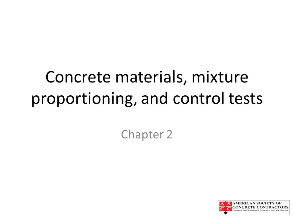 Concrete materials, mixture proportioning, and control tests Chapter 2