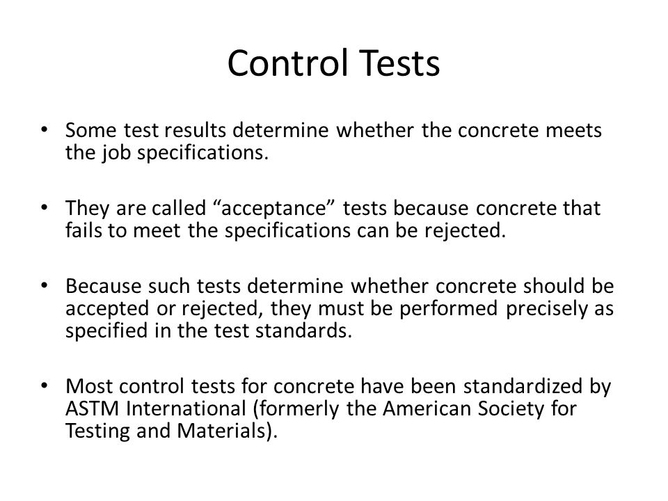 """Control Tests Some test results determine whether the concrete meets the job specifications. They are called """"acceptance"""" tests because concrete that"""